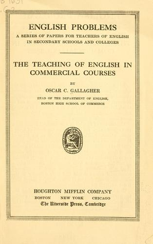The teaching of English in commercial courses by Oscar Charles Gallagher
