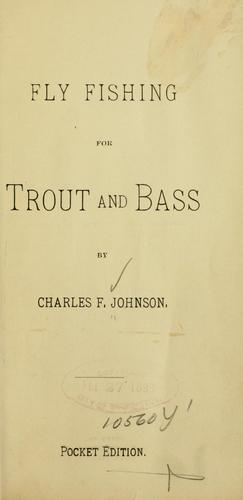 Fly fishing for trout and bass by Charles F. Johnson