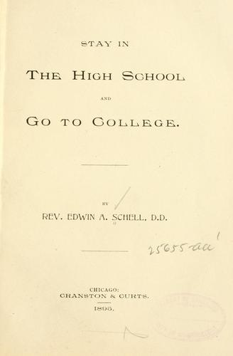 Stay in the high school and go to college by Edwin A. Schell