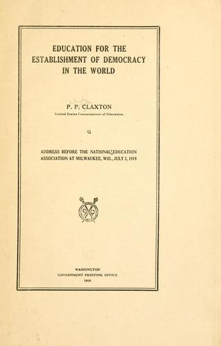 Education for the establishment of democracy in the world by Philander Priestley Claxton