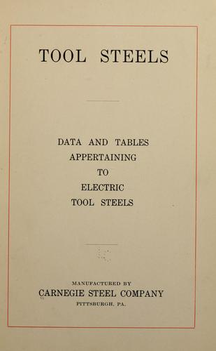 Tool steels, data and tables appertaining to electric tool steels by Carnegie Steel Company.