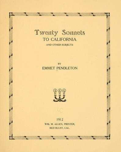 Twenty Sonnets To California, And Other Subjects by Emmet Pendleton