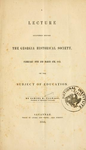 Lecture delivered before the Georgia Historical Society, February 29th and March 4th, 1844, on the subject of education by Samuel K. Talmage