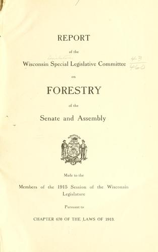 Report of the Wisconsin special legislative committee on forestry of the Senate and Assembly by Wisconsin. Legislature.