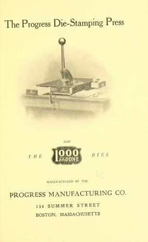 The Progress die-stamping press and the 1000 and one dies by Progress manufacturing co, Boston