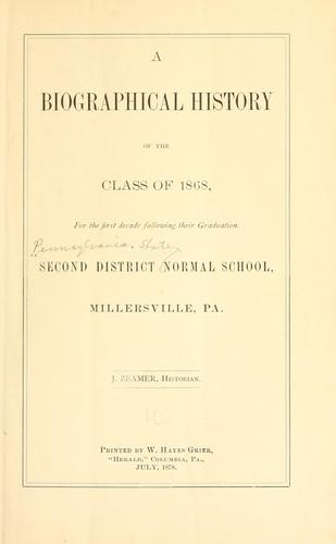 A biographical history of the class of 1868, for the first decade following their graduation by Pennsylvania. State College, Millersville. Class of 1868