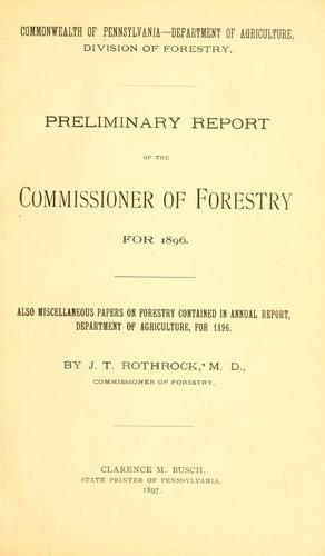 Preliminary report of the commissioner of forestry for 1896 by Pennsylvania. Dept. of agriculture. Division of forestry