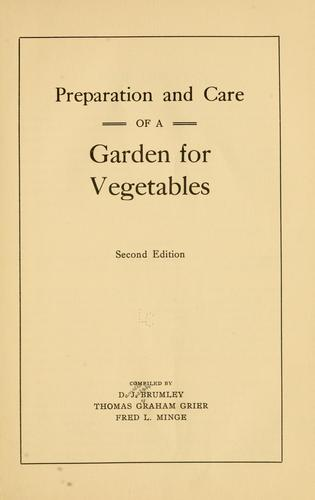 Preparation and care of a garden for vegetables by Danile Joseph Brumley