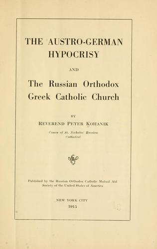 The Austro-German hypocrisy and the Russian orthodox Greek catholic church by Peter Kohanik